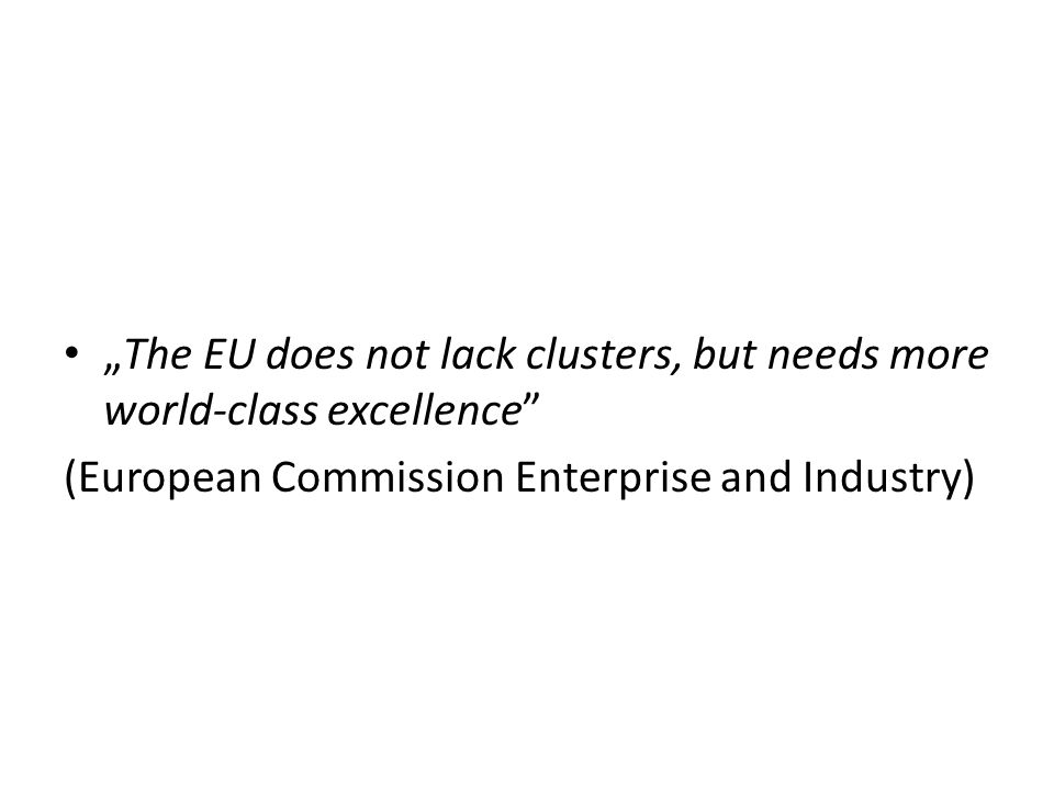 """The EU does not lack clusters, but needs more world-class excellence"" (European Commission Enterprise and Industry)"