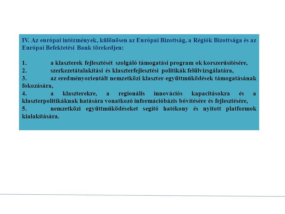 Versenyképességi és Innovációs Keretprogram (Competitiveness and Innovation Framework Programme = CIP) (www.ec.europa.eu/cip/)www.ec.europa.eu/cip/ célja az európai vállalatok versenyképességének javítása A program 2007-től 2013-ig tart kis- és középvállalatokra (KKV) fókuszál támogatja az innovatív tevékenységeket (ideértve az öko-innovációkat is) lehetővé teszi a pénzügyekhez való könnyebb hozzáférést üzleti szolgáltatásokat nyújt a régiókban az információs társadalom fejlesztése és a megújuló energia, valamint az energiahatékonyság nagyobb méretű alkalmazásának bemutatása érdekében az információs és kommunikációs technológiák (ICT) elfogadására és alkalmazására bátorít