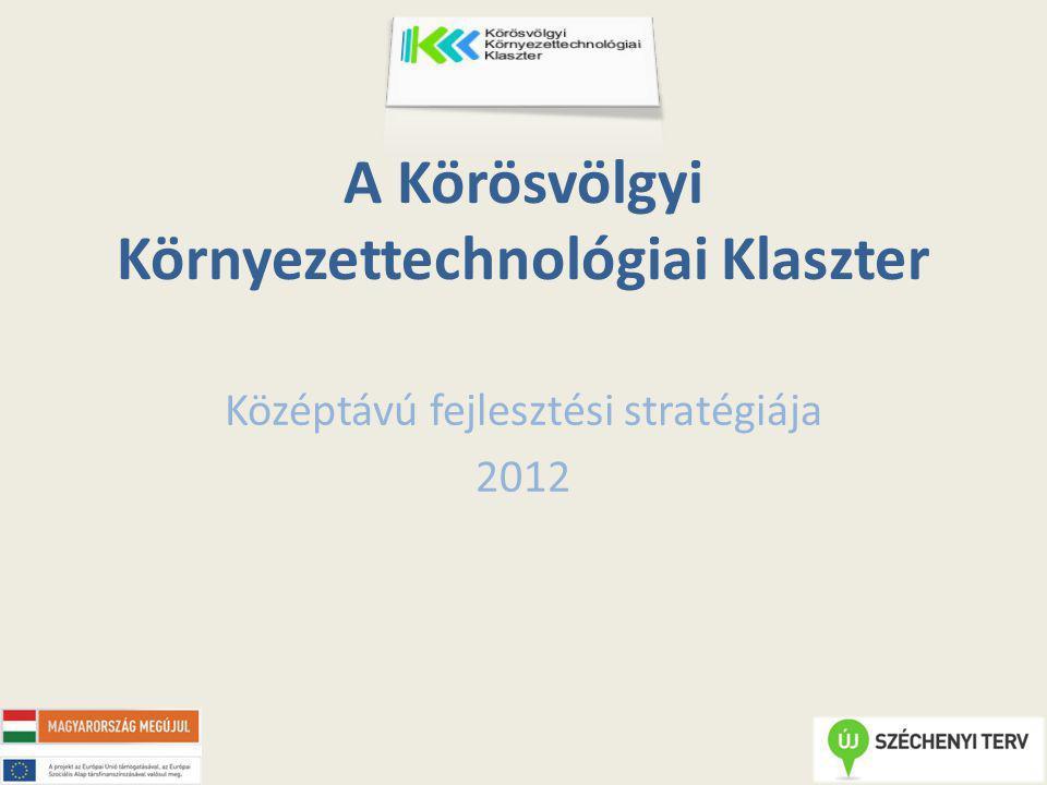 A Körösvölgyi Környezettechnológiai Klaszter Középtávú fejlesztési stratégiája 2012