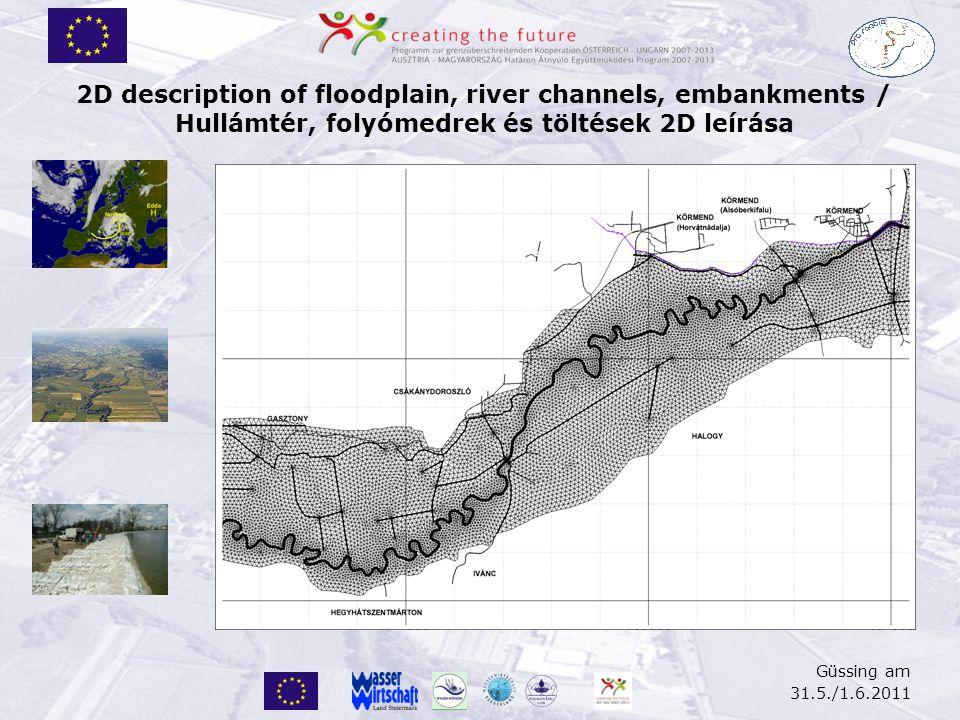 2D description of floodplain, river channels, embankments / Hullámtér, folyómedrek és töltések 2D leírása Güssing am 31.5./1.6.2011