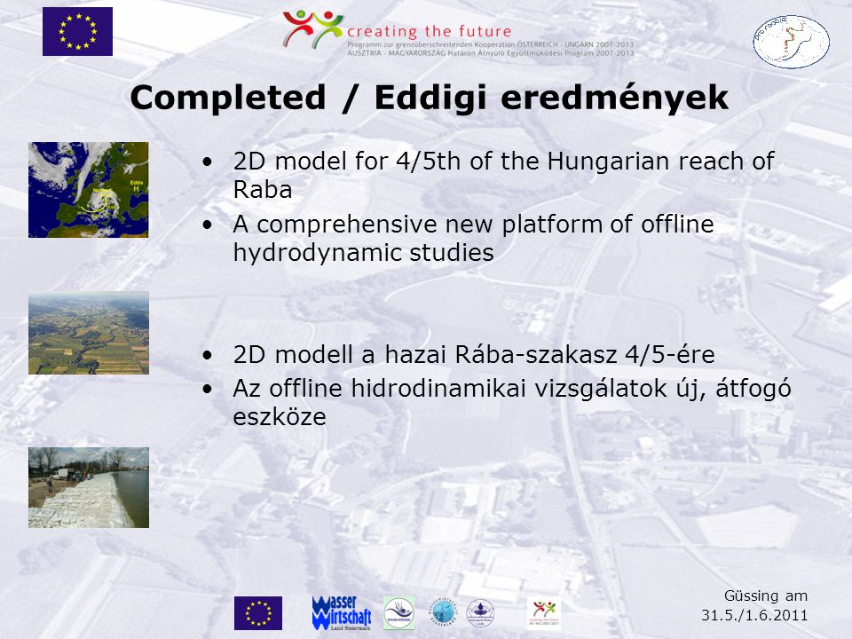 Completed / Eddigi eredmények 2D model for 4/5th of the Hungarian reach of Raba A comprehensive new platform of offline hydrodynamic studies 2D modell
