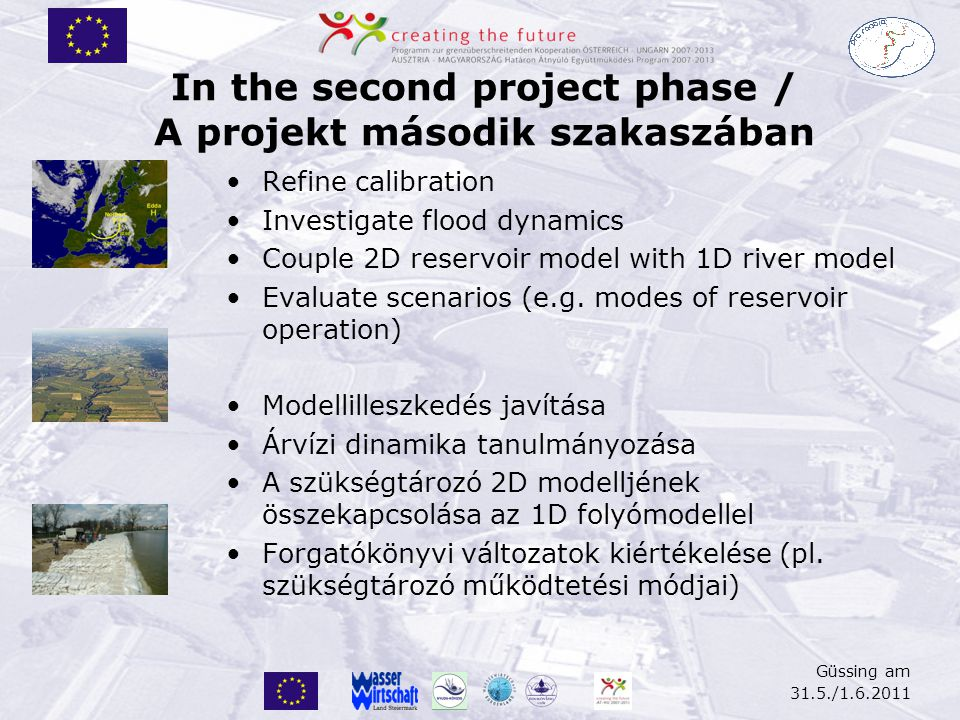 In the second project phase / A projekt második szakaszában Refine calibration Investigate flood dynamics Couple 2D reservoir model with 1D river mode