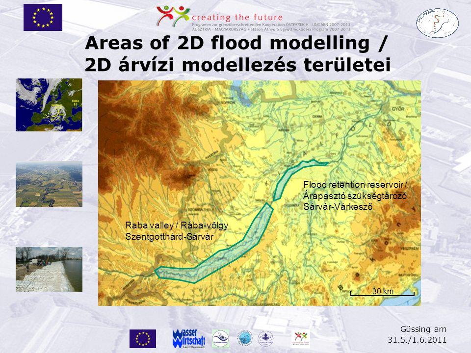 Güssing am 31.5./1.6.2011 Areas of 2D flood modelling / 2D árvízi modellezés területei Raba valley / Rába-völgy Szentgotthárd-Sárvár Flood retention reservoir / Árapasztó szükségtározó Sárvár-Várkesző 30 km