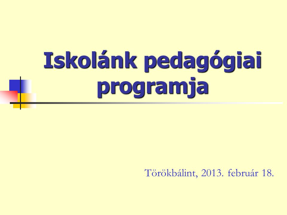 Iskolánk pedagógiai programja Törökbálint, 2013. február 18.