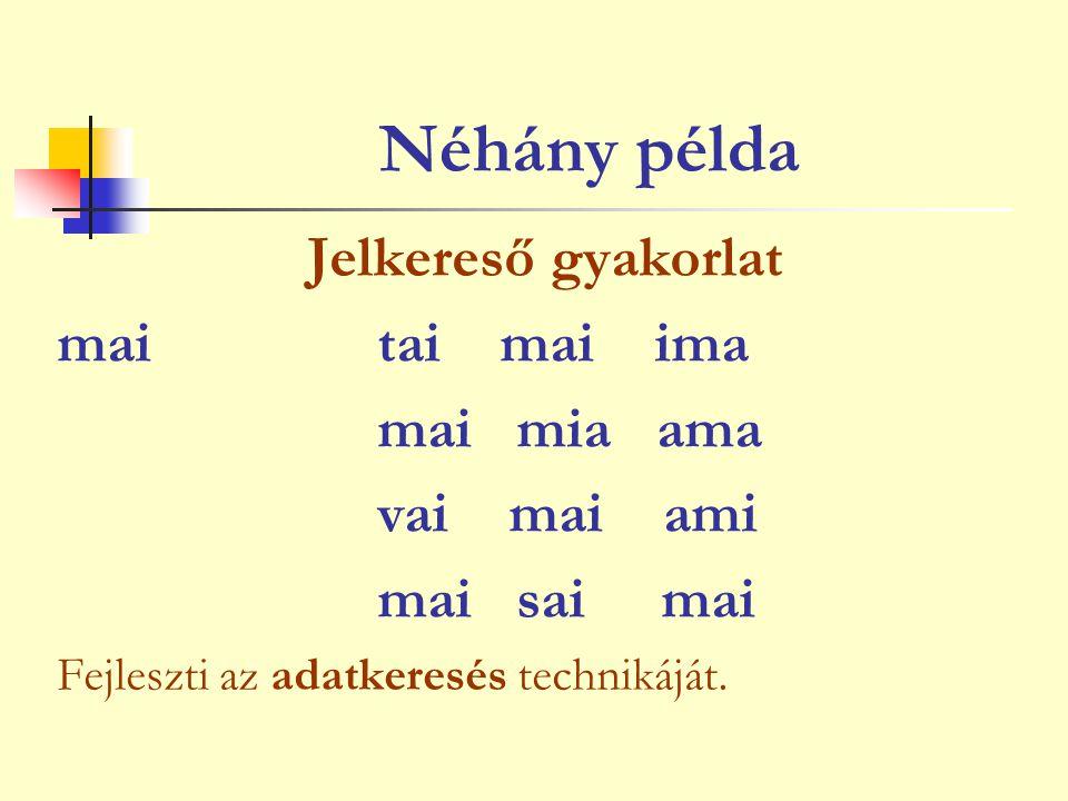 Néhány példa Jelkereső gyakorlat mai tai mai ima mai mia ama vai mai ami mai sai mai Fejleszti az adatkeresés technikáját.