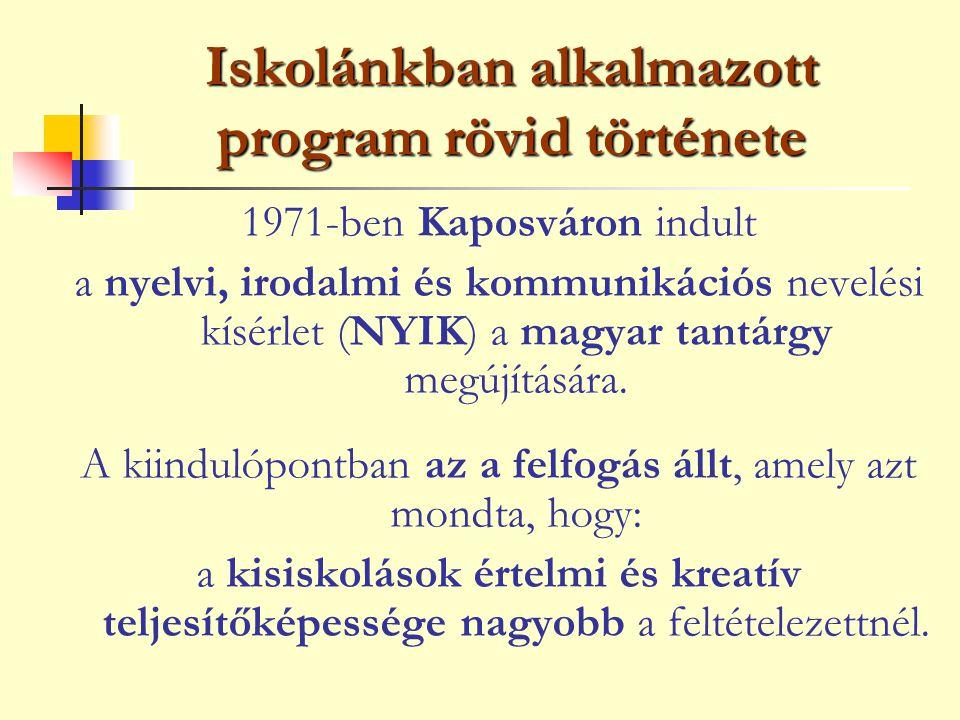 Iskolánkban alkalmazott program rövid története 1971-ben Kaposváron indult a nyelvi, irodalmi és kommunikációs nevelési kísérlet (NYIK) a magyar tantá