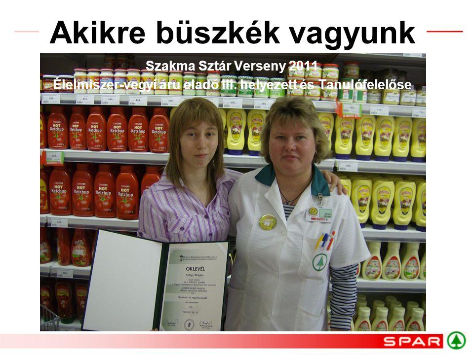 Akikre büszkék vagyunk Szakma Sztár Verseny 2011 Élelmiszer-vegyi áru eladó III. helyezett és Tanulófelelőse