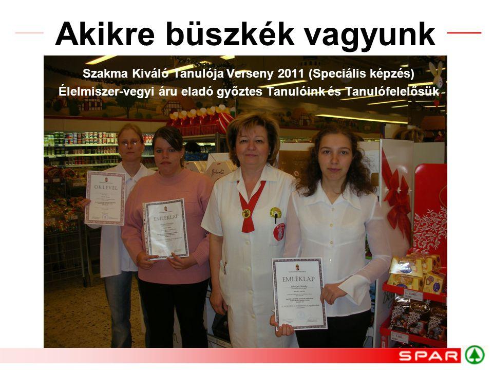 Akikre büszkék vagyunk Szakma Kiváló Tanulója Verseny 2011 (Speciális képzés) Élelmiszer-vegyi áru eladó győztes Tanulóink és Tanulófelelősük