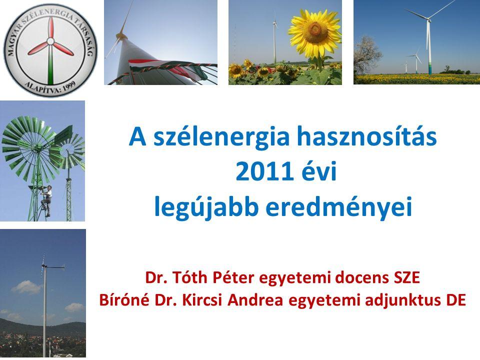 A szélenergia hasznosítás 2011 évi legújabb eredményei Dr. Tóth Péter egyetemi docens SZE Bíróné Dr. Kircsi Andrea egyetemi adjunktus DE