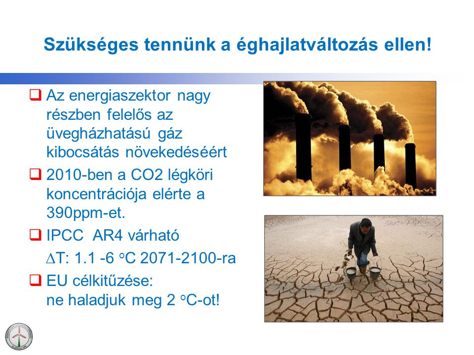 Szükséges tennünk a éghajlatváltozás ellen!  Az energiaszektor nagy részben felelős az üvegházhatású gáz kibocsátás növekedéséért  2010-ben a CO2 lé