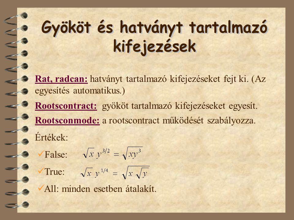 Rat, radcan: hatványt tartalmazó kifejezéseket fejt ki. (Az egyesítés automatikus.) Rootscontract: gyököt tartalmazó kifejezéseket egyesít. Értékek: R