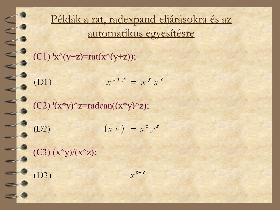 Példák a rat, radexpand eljárásokra és az automatikus egyesítésre (C1) 'x^(y+z)=rat(x^(y+z)); (C2) '(x*y)^z=radcan((x*y)^z); (C3) (x^y)/(x^z);