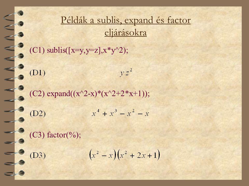 Példák a sublis, expand és factor eljárásokra (C1) sublis([x=y,y=z],x*y^2); (C2) expand((x^2-x)*(x^2+2*x+1)); (C3) factor(%);