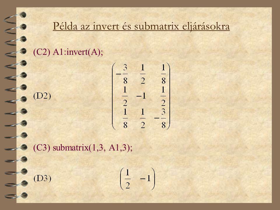 Példa az invert és submatrix eljárásokra (C2) A1:invert(A); (C3) submatrix(1,3, A1,3);