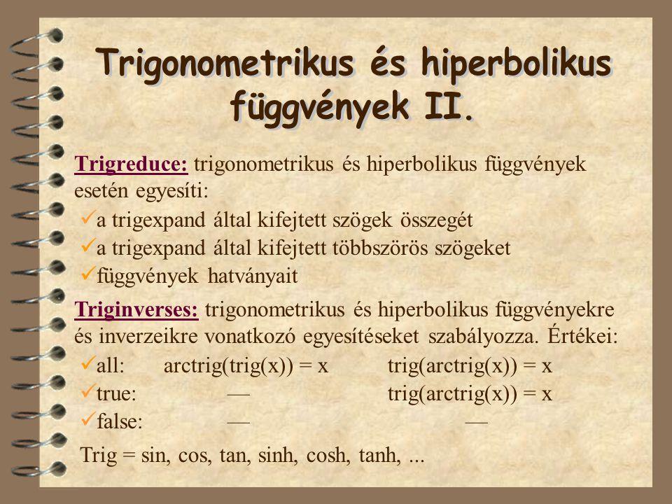 Trigreduce: trigonometrikus és hiperbolikus függvények esetén egyesíti: ü a trigexpand által kifejtett szögek összegét ü a trigexpand által kifejtett