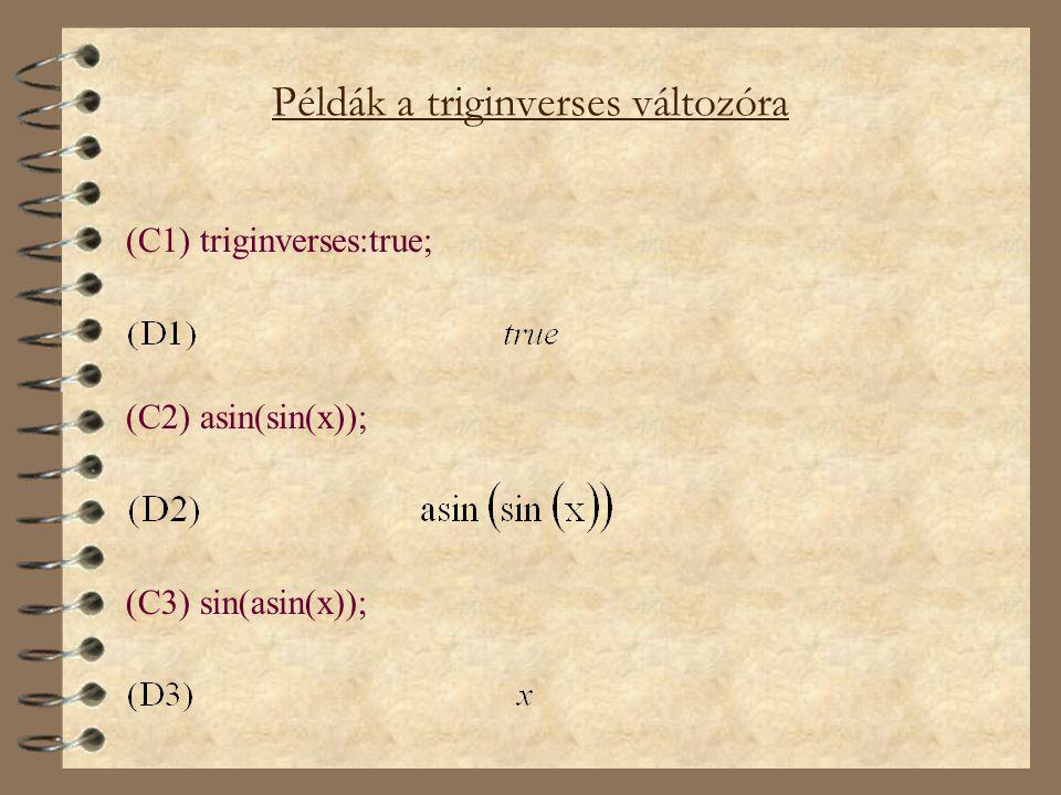 Példák a triginverses változóra (C1) triginverses:true; (C2) asin(sin(x)); (C3) sin(asin(x));