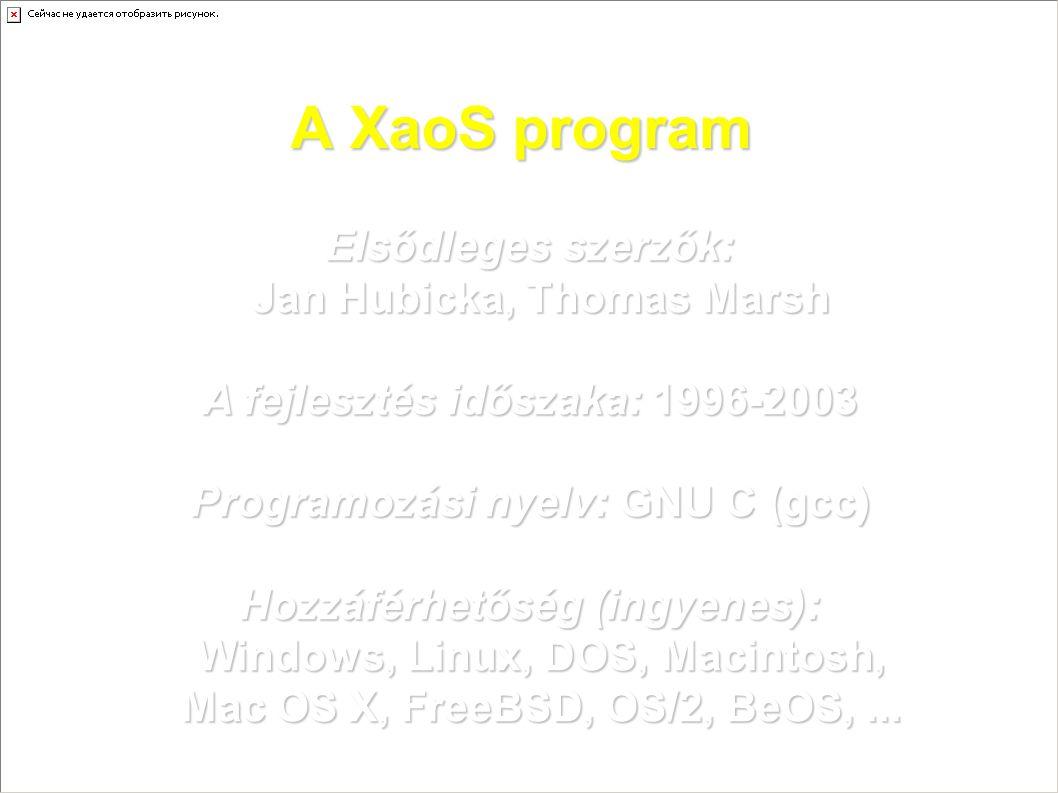A XaoS program Elsődleges szerzők: Jan Hubicka, Thomas Marsh A fejlesztés időszaka: 1996-2003 Programozási nyelv: GNU C (gcc) Hozzáférhetőség (ingyenes): Windows, Linux, DOS, Macintosh, Mac OS X, FreeBSD, OS/2, BeOS,...