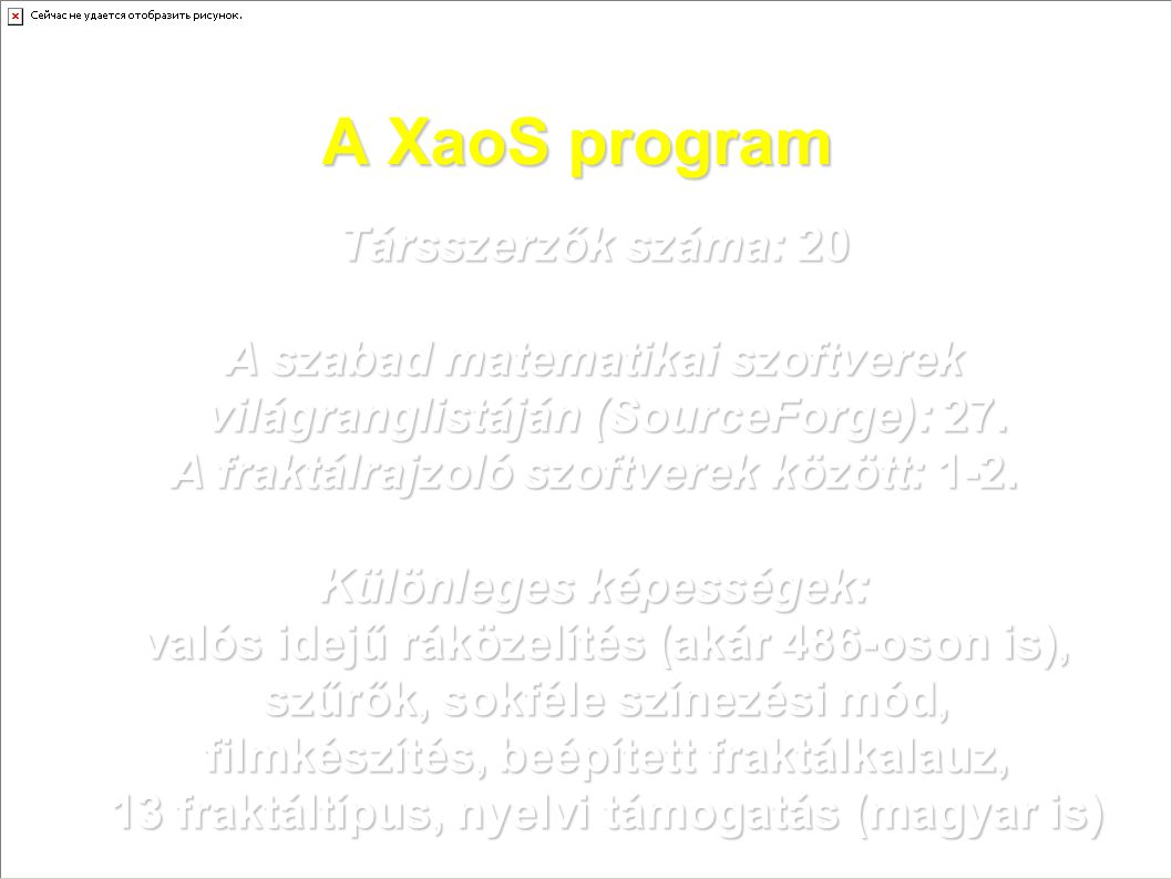 A XaoS program Társszerzők száma: 20 A szabad matematikai szoftverek világranglistáján (SourceForge): 27. A fraktálrajzoló szoftverek között: 1-2. Kül