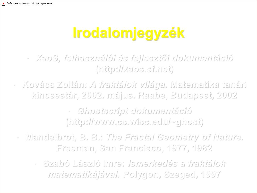  XaoS, felhasználói és fejlesztői dokumentáció (http://xaos.sf.net)  Kovács Zoltán: A fraktálok világa. Matematika tanári kincsestár, 2002. május. R