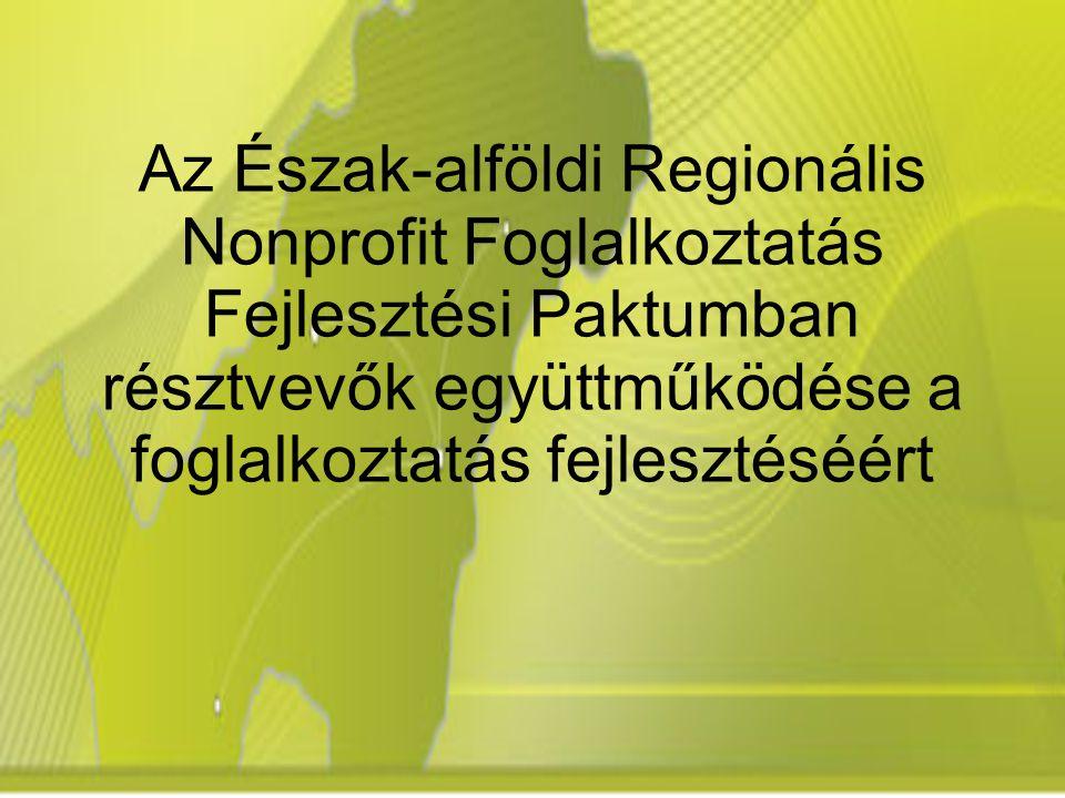 Az Észak-alföldi Regionális Nonprofit Foglalkoztatás Fejlesztési Paktumban résztvevők együttműködése a foglalkoztatás fejlesztéséért