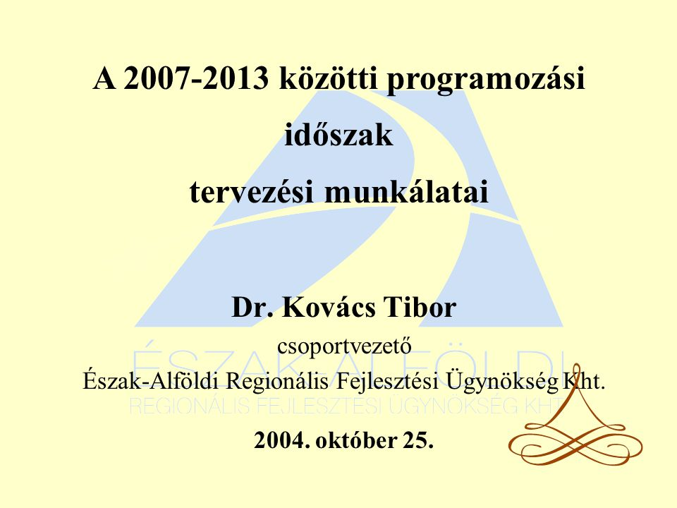 Dr. Kovács Tibor csoportvezető Észak-Alföldi Regionális Fejlesztési Ügynökség Kht.