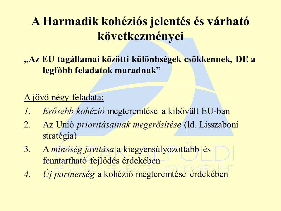 """A Harmadik kohéziós jelentés és várható következményei """"Az EU tagállamai közötti különbségek csökkennek, DE a legfőbb feladatok maradnak A jövő négy feladata: 1.Erősebb kohézió megteremtése a kibővült EU-ban 2.Az Unió prioritásainak megerősítése (ld."""