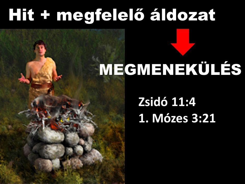 Zsidó 11:4 Hit + megfelelő áldozat MEGMENEKÜLÉS Zsidó 11:4 1. Mózes 3:21