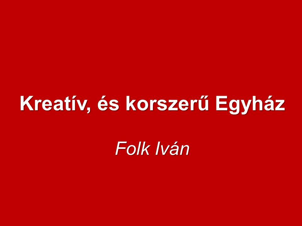 Kreatív, és korszerű Egyház Folk Iván