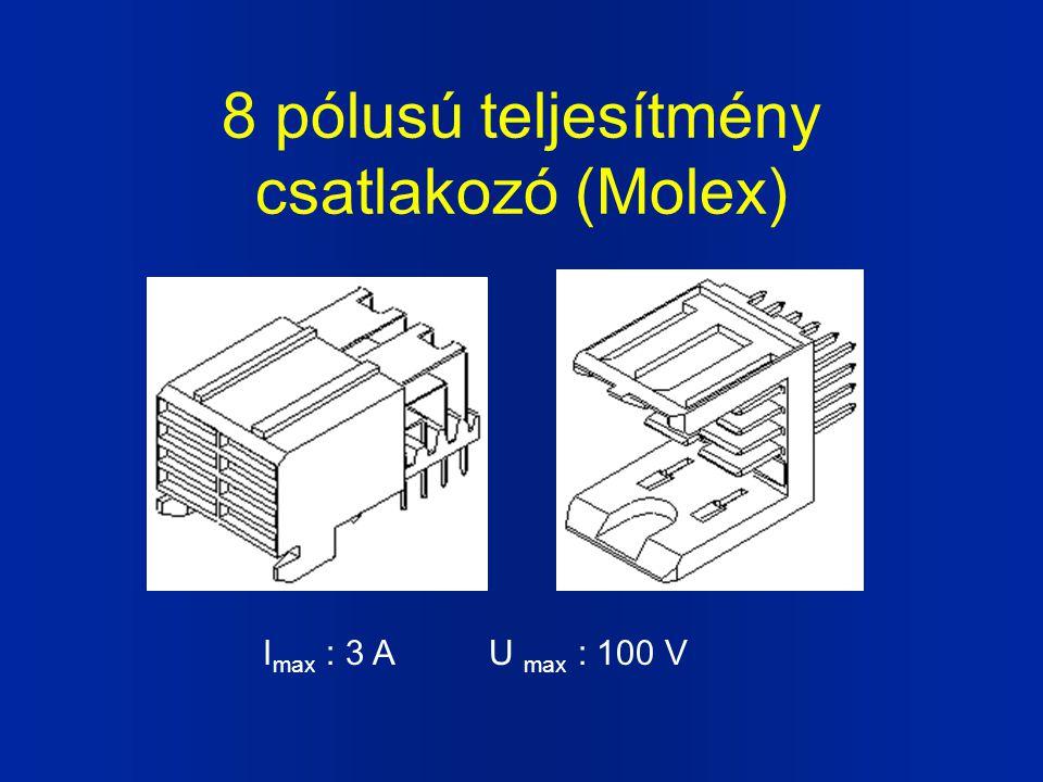 8 pólusú teljesítmény csatlakozó (Molex) I max : 3 A U max : 100 V