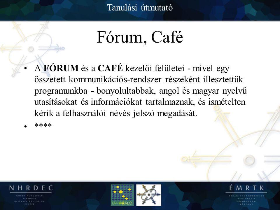 Tanulási útmutató Fórum, Café A FÓRUM és a CAFÉ kezelői felületei - mivel egy összetett kommunikációs-rendszer részeként illesztettük programunkba - bonyolultabbak, angol és magyar nyelvű utasításokat és információkat tartalmaznak, és ismételten kérik a felhasználói névés jelszó megadását.