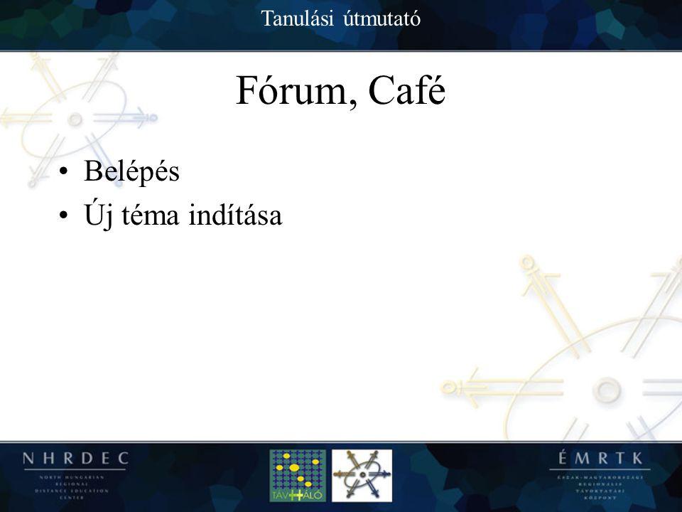 Tanulási útmutató Fórum, Café Belépés Új téma indítása