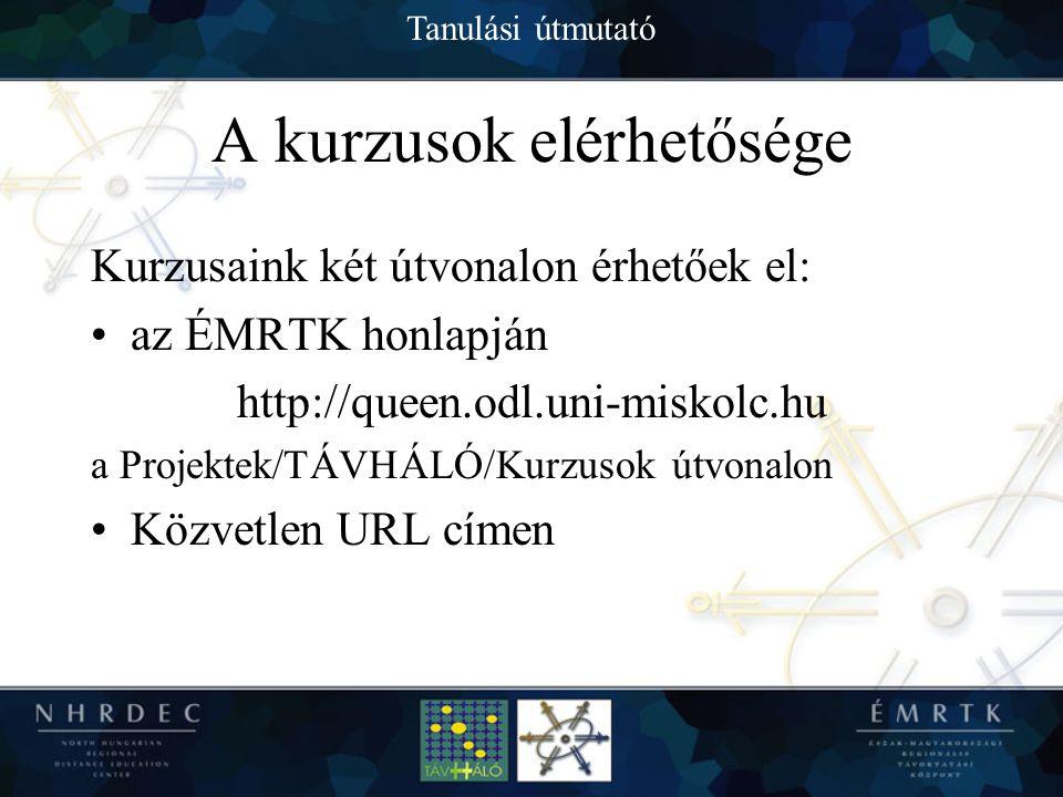 Tanulási útmutató A kurzusok elérhetősége Kurzusaink két útvonalon érhetőek el: az ÉMRTK honlapján http://queen.odl.uni-miskolc.hu a Projektek/TÁVHÁLÓ/Kurzusok útvonalon Közvetlen URL címen