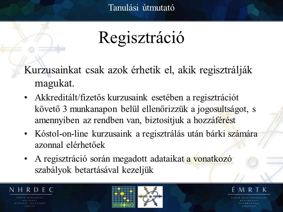 Tanulási útmutató Regisztráció Kurzusainkat csak azok érhetik el, akik regisztrálják magukat.