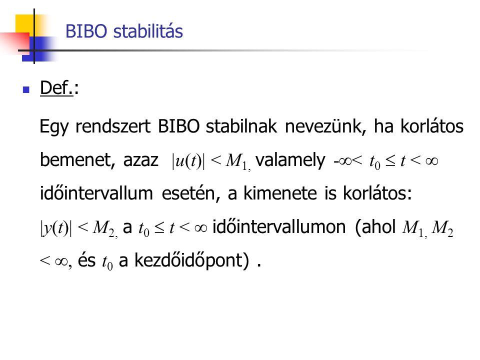 BIBO stabilitás Def.: Egy rendszert BIBO stabilnak nevezünk, ha korlátos bemenet, azaz  u(t)  < M 1, valamely -  < t 0  t <  időintervallum eseté
