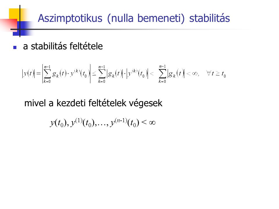 Routh-Hurwitz kritérium A stabilitás szükséges és elégséges feltétele: Minden együttható legyen pozitív  a i > 0, i = 1,…,n A H Hurwitz-determináns valamennyi főátlóra támaszkodó aldeterminánsa legyen pozitív:  1  2  3  n