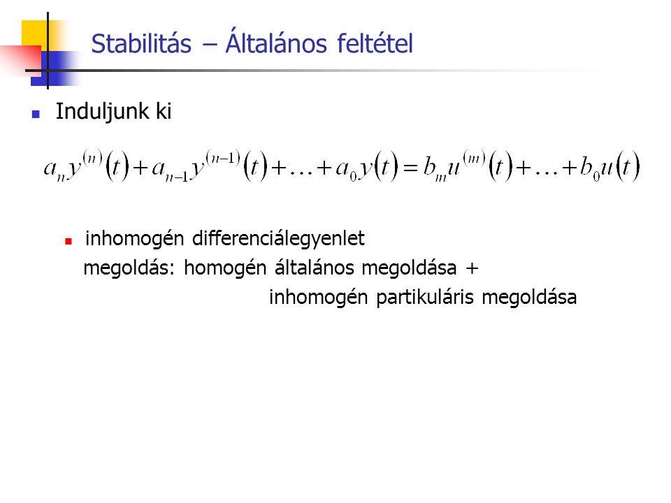 Stabilitás – Általános feltétel homogén egyenlet: egyenlet bal oldala nullával egyenlővé téve bal oldalon kimenet és deriváltjai ennek megoldása a magára hagyott rendszer válasza nulla bemeneti stabilitás inhomogén megoldás: új egyensúlyi állapot jellemzőinek meghatározása