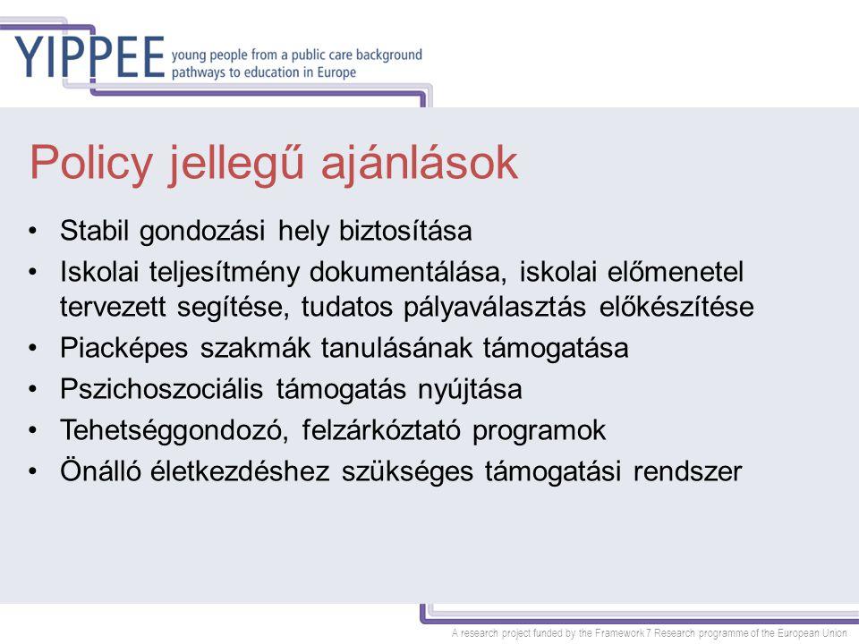 A research project funded by the Framework 7 Research programme of the European Union Policy jellegű ajánlások Stabil gondozási hely biztosítása Iskol