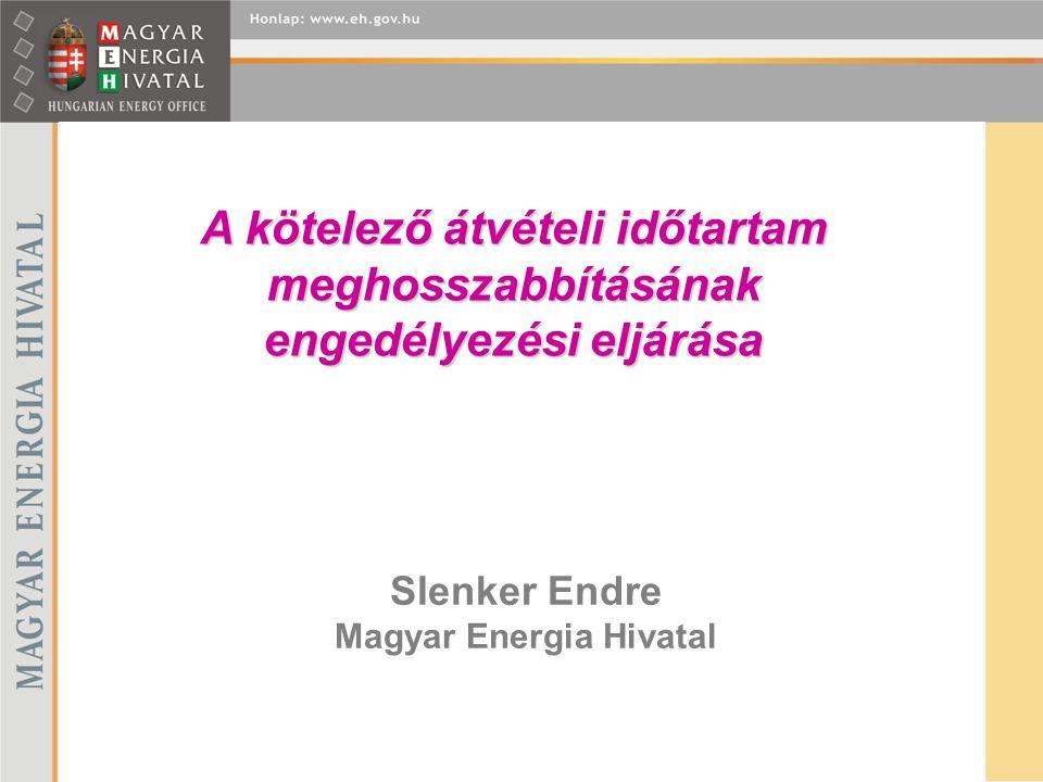 Slenker Endre Magyar Energia Hivatal A kötelező átvételi időtartam meghosszabbításának engedélyezési eljárása