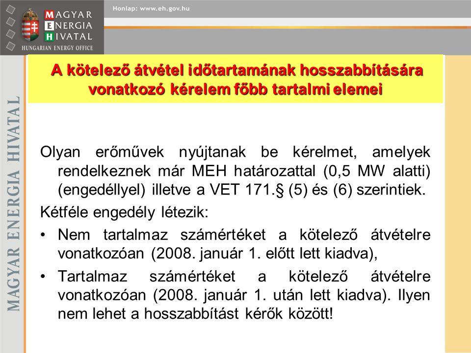 Olyan erőművek nyújtanak be kérelmet, amelyek rendelkeznek már MEH határozattal (0,5 MW alatti) (engedéllyel) illetve a VET 171.§ (5) és (6) szerintie