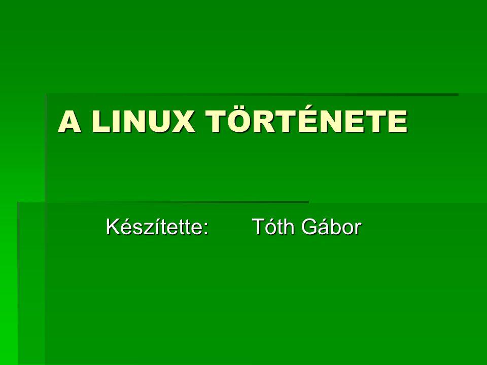 Linus Torvalds - 1969-ben született - 1988 – 1996: Helsinki Egyetem, informatikai diploma -Elkezdett ismerkedni a MINIX operációs rendszerrel (Andrew S.