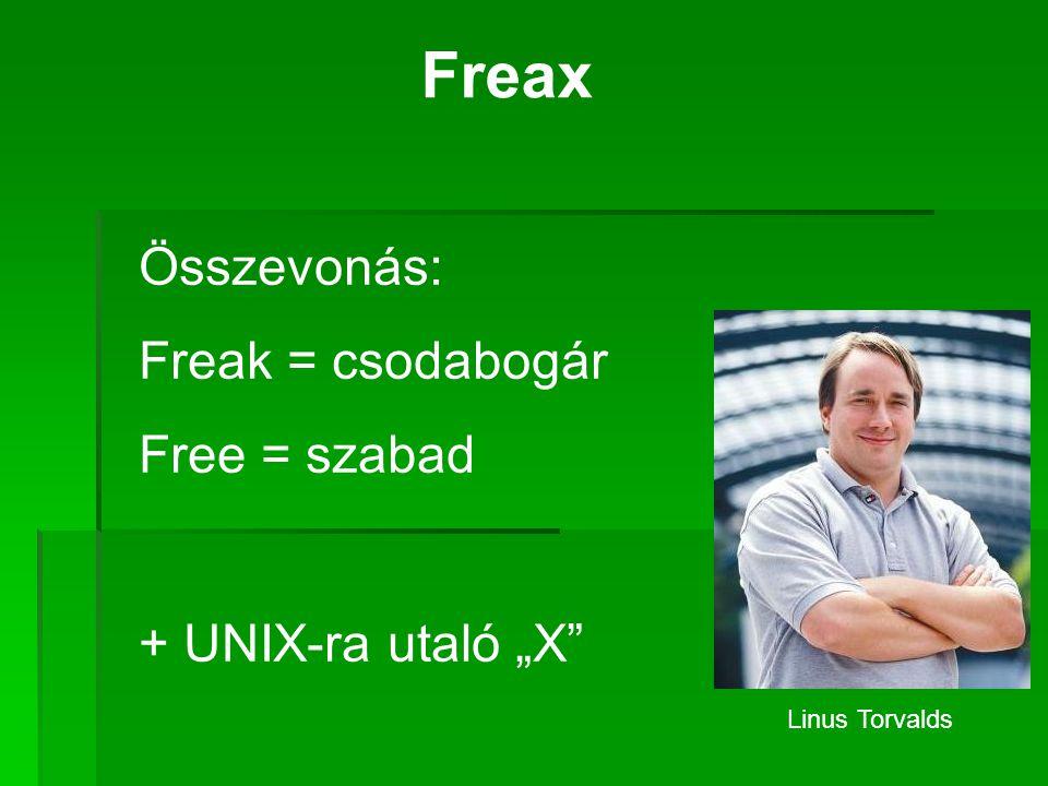 """Freax Összevonás: Freak = csodabogár Free = szabad + UNIX-ra utaló """"X Linus Torvalds"""