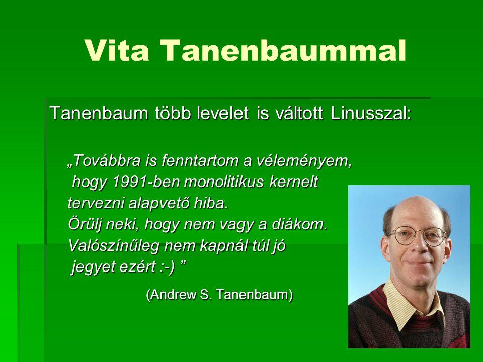 """Vita Tanenbaummal Tanenbaum több levelet is váltott Linusszal: """"Továbbra is fenntartom a véleményem, hogy 1991-ben monolitikus kernelt hogy 1991-ben monolitikus kernelt tervezni alapvető hiba."""