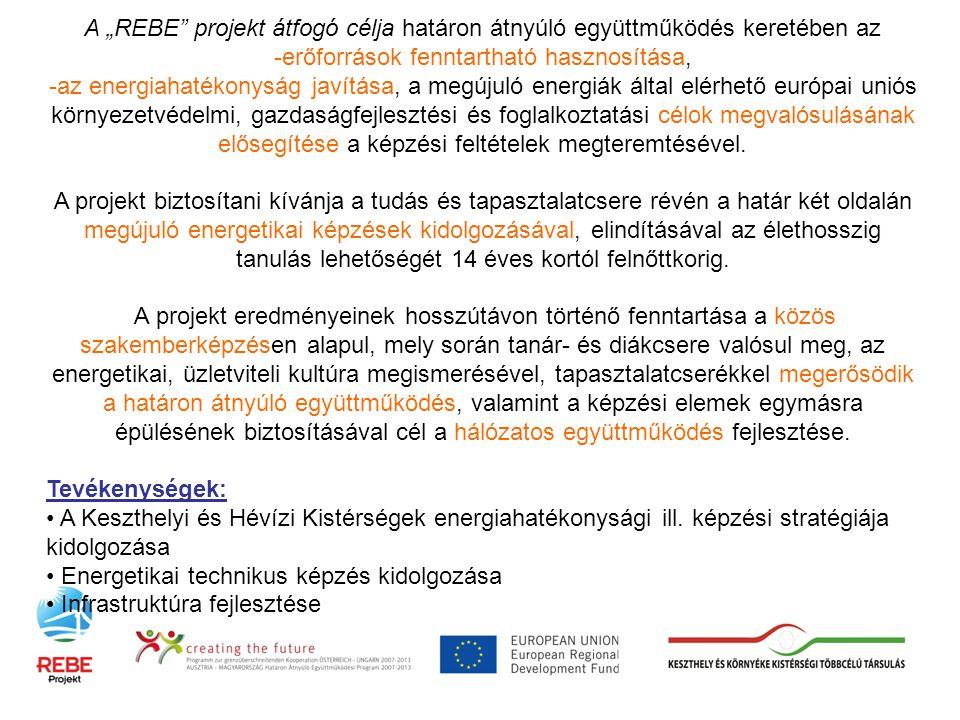"""A """"REBE projekt átfogó célja határon átnyúló együttműködés keretében az -erőforrások fenntartható hasznosítása, -az energiahatékonyság javítása, a megújuló energiák által elérhető európai uniós környezetvédelmi, gazdaságfejlesztési és foglalkoztatási célok megvalósulásának elősegítése a képzési feltételek megteremtésével."""