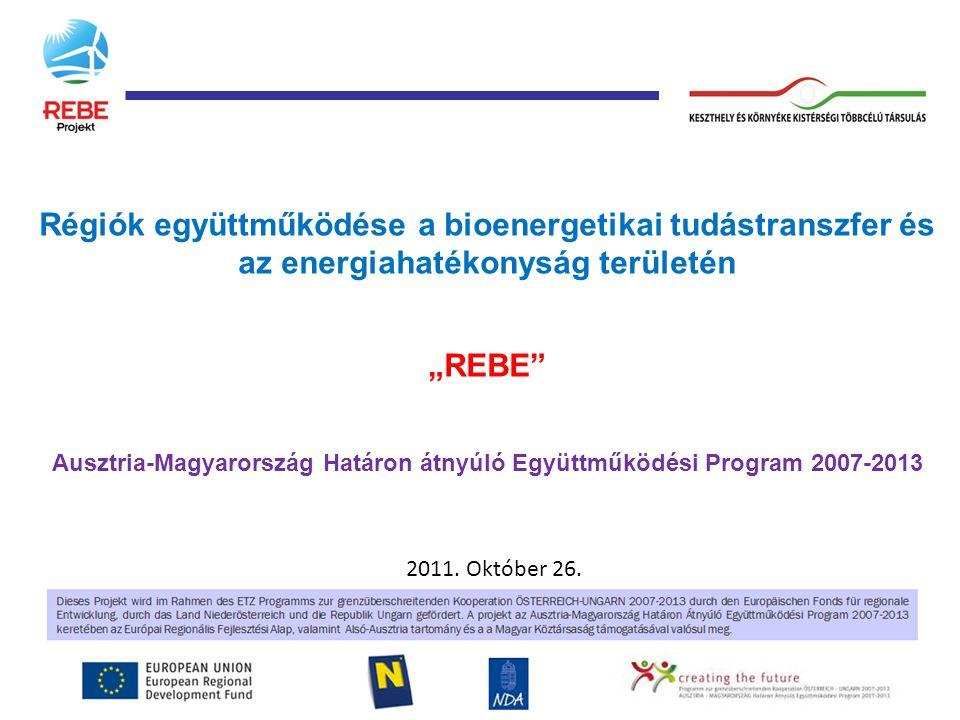 """Régiók együttműködése a bioenergetikai tudástranszfer és az energiahatékonyság területén """"REBE Ausztria-Magyarország Határon átnyúló Együttműködési Program 2007-2013 2011."""