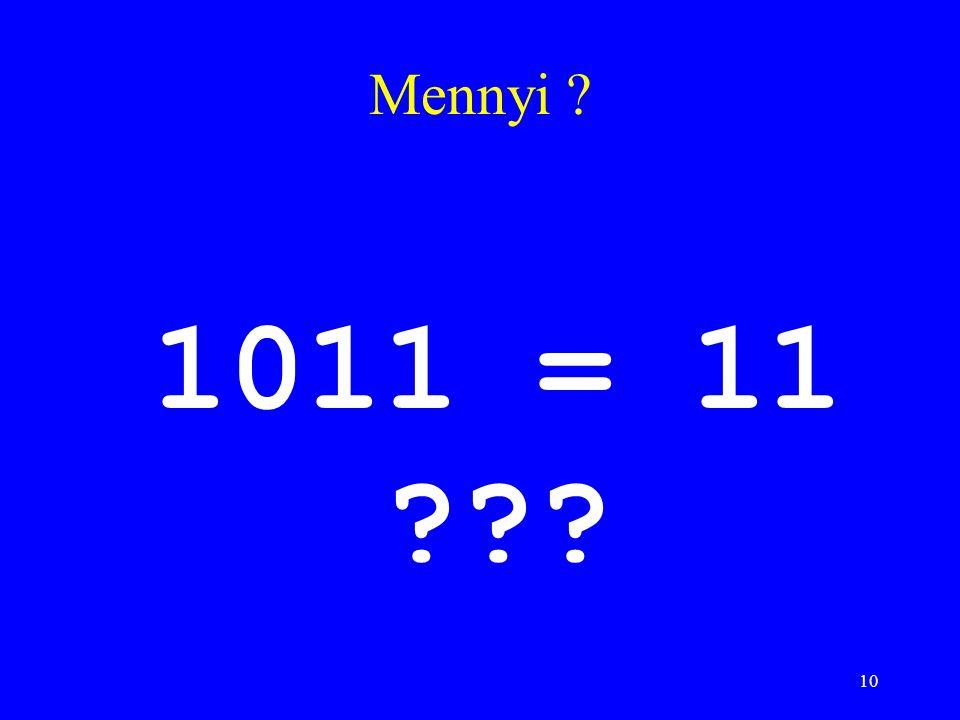 10 Mennyi ? 1011 = 11 ???