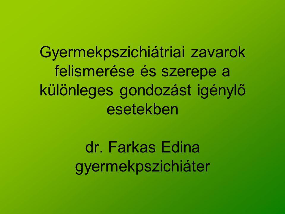 Gyermekpszichiátriai zavarok felismerése és szerepe a különleges gondozást igénylő esetekben dr. Farkas Edina gyermekpszichiáter