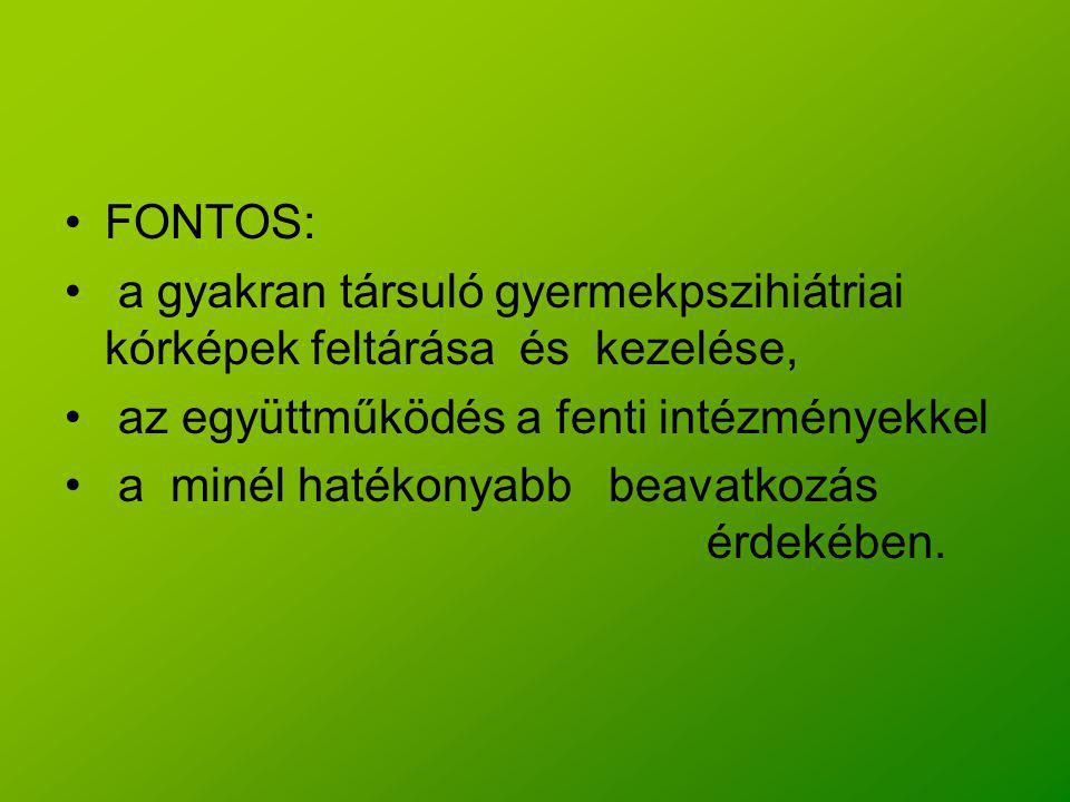 FONTOS: a gyakran társuló gyermekpszihiátriai kórképek feltárása és kezelése, az együttműködés a fenti intézményekkel a minél hatékonyabb beavatkozás