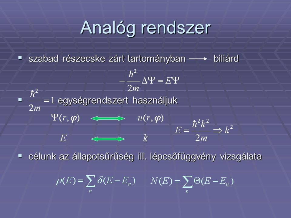 Analóg rendszer  szabad részecske zárt tartományban biliárd  egységrendszert használjuk  célunk az állapotsűrűség ill. lépcsőfüggvény vizsgálata