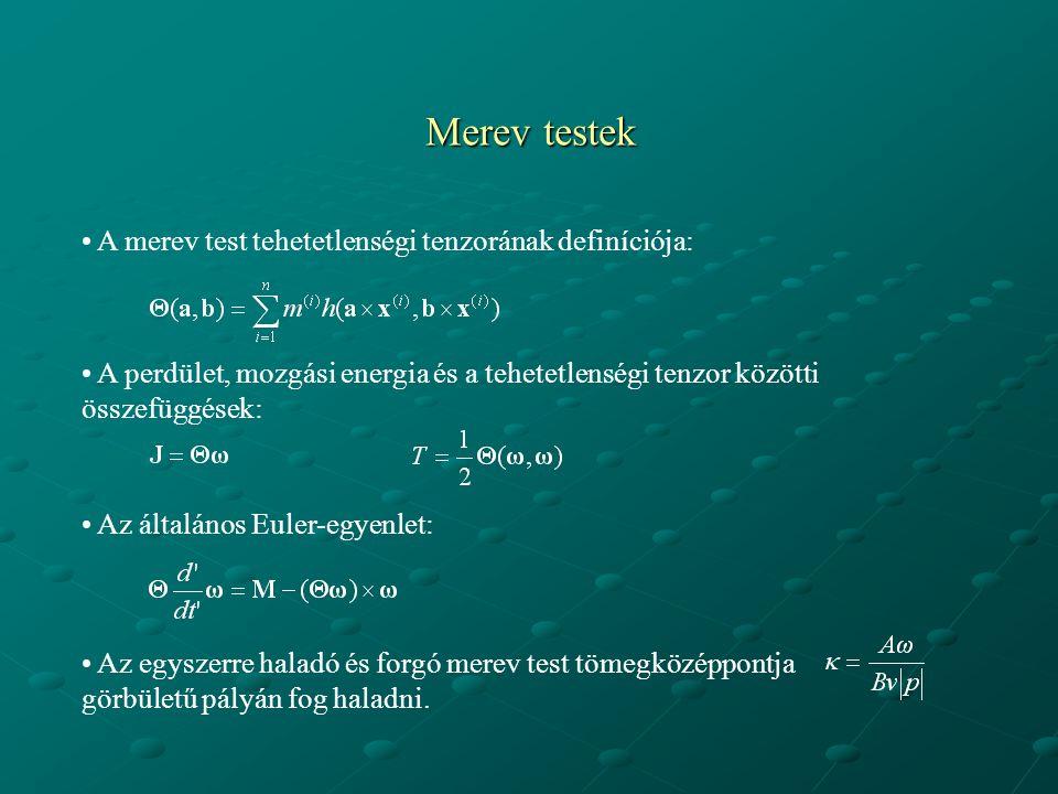 Merev testek A merev test tehetetlenségi tenzorának definíciója: A perdület, mozgási energia és a tehetetlenségi tenzor közötti összefüggések: Az egys