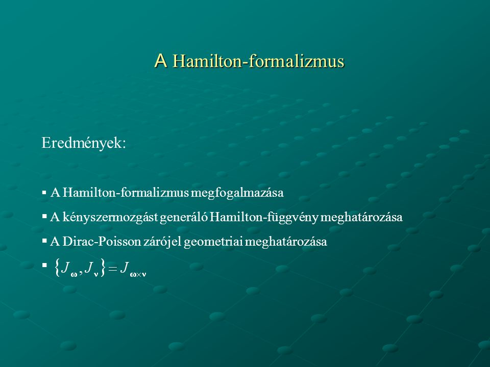 A Hamilton-formalizmus Eredmények:  A Hamilton-formalizmus megfogalmazása  A kényszermozgást generáló Hamilton-függvény meghatározása  A Dirac-Pois